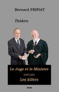 Bernard Fripiat - Le Juge et le Ministre suivie de Les Killers.