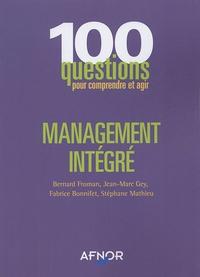 Bernard Froman et Jean-Marc Gey - Management intégré - 100 questions pour comprendre et agir.