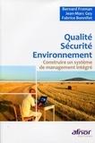 Bernard Froman et Jean-Marc Gey - Qualité Sécurité Environnement - Construire un système de management intégré.