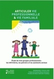 Bernard Fusulier - Articuler vie professionnelle et vie familiale - Etude de trois groupes professionnels : les infirmières, les policiers et les assistants sociaux.