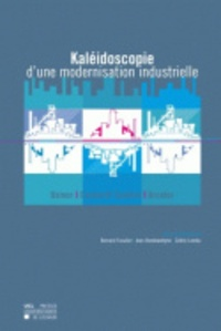 Bernard Fusulier et Jean Vandewattyne - Kaléidoscope d'une modernisation industrielle. - Usinor-Cockrill Sambre-Arcelor.
