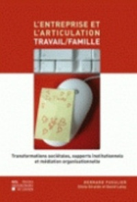 Bernard Fusulier - L'entreprise et l'articulation travail/famille - Transformations sociétales, supports institutionnels et médiatisation organisationnelle.