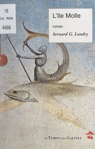 Bernard-G. Landry - L'Île Molle - Farce et attrappe.