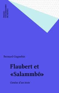 """Bernard Gagnebin - Flaubert et """"Salammbô"""" - Genèse d'un texte."""