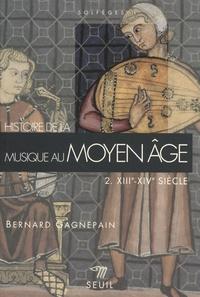 Bernard Gagnepain - Histoire de la musique au Moyen Age - Tome 2, XIIIe-XIVe siècle.