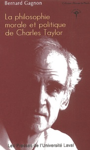 Bernard Gagnon - La philosophie morale de Charles Taylor.