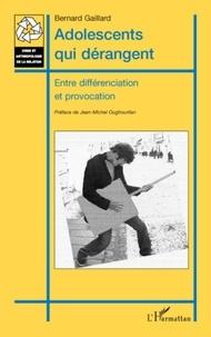 Bernard Gaillard - Adolescents qui dérangent - Entre différenciation et provocation.