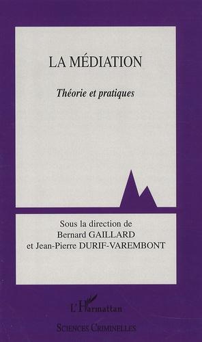 Bernard Gaillard et Jean-Pierre Durif-Varembont - La Médiation - Théories et pratiques.