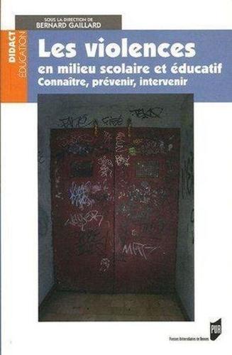 Bernard Gaillard - Les violences en milieu scolaire et éducatif - Connaître, prévenir, intervenir.