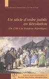 Bernard Gainot et Vincent Denis - Un siècle d'ordre public en Révolution (De 1789 à la Troisième République).