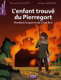 Bernard Gallent - L'enfant trouvé du Pierregort - Pendant la guerre de Cent Ans.
