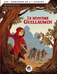 Bernard Gallent - Le mystère Guillaumin - Au Moyen Age, en 1247, à Lantilly, en duché de Bourgogne.