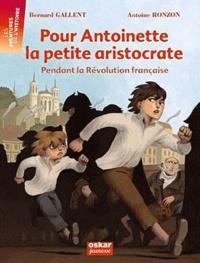 Bernard Gallent - Pour Antoinette, la petite aristocrate - Pendant la Révolution française.