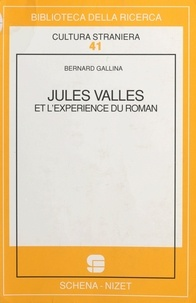 Bernard Gallina - Jules Vallès et l'expérience du roman.