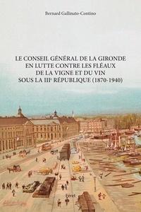 Bernard Gallinato-Contino - Le conseil général de la Gironde en lutte contre les fléaux de la vigne et du vin sous la IIIe République (1870-1940).
