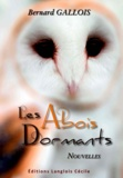 Bernard Gallois - Les Abois dormants.