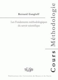 Bernard Gangloff - Les Fondements méthodologiques du savoir scientifique.