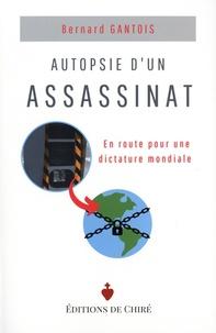 Bernard Gantois - Autopsie d'un assassinat - En route pour une dictature mondiale.