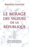 Bernard Gantois - Le mirage des valeurs de la République.