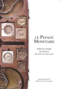 Bernard Garault - Le pesage monétaire - Boîtes et poids de France du XVIIe au XIXe siècle.