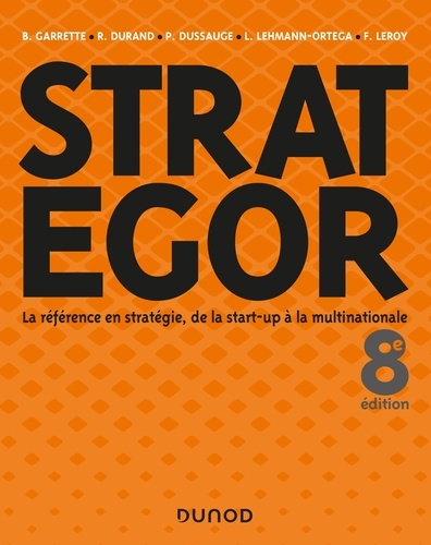 Strategor - 8e éd.. Toute la stratégie de la start-up à la multinationale