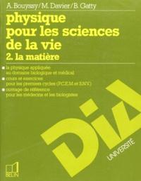 PHYSIQUE POUR LES SCIENCES DE LA VIE. Tome 2, la matière - Bernard Gatty |