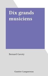 Bernard Gavoty - Dix grands musiciens.