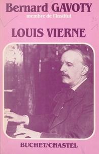 Bernard Gavoty et E. Buchet - Louis Vierne - La vie et l'œuvre.