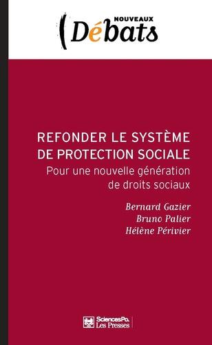 Bernard Gazier et Bruno Palier - Refonder le système de protection sociale - Pour une nouvelle génération de droits sociaux.