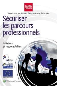 Bernard Gazier et Carole Tuchszirer - Sécuriser les parcours professionnels - Initiatives et responsabilités.