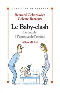 Bernard Geberowicz et Colette Barroux - Le Baby-clash - Le couple à l'épreuve de l'enfant.