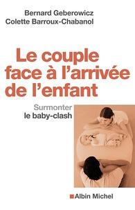 Bernard Geberowicz et Colette Barroux-Chabanol - Le couple face à l'arrivée de l'enfant - Surmonter le baby-clash.