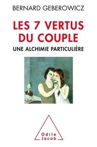 Bernard Geberowicz - Les 7 vertus du couple - Une alchimie particulière.