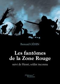 Bernard Géhin - Les fantômes de la Zone Rouge - Suivi de Henri, soldat inconnu.