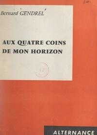 Bernard Gendrel - Aux quatre coins de mon horizon.