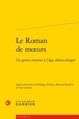 Le Roman de moeurs. Un genre roturier à l'âge démocratique