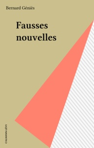 Bernard Géniès - Fausses nouvelles.