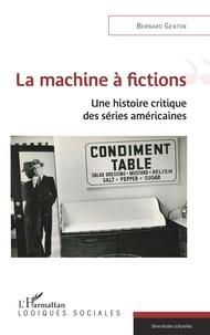 Bernard Genton - La machine à fictions - Une histoire critique des séries américaines.