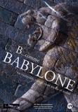 Bernard George et Christine Thomas - B...comme Babylone - Un incroyable voyage entre mythe et réalité, DVD.