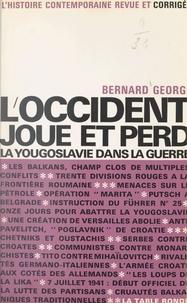 Bernard George et Gabriel Jeantet - L'occident joue et perd - La Yougoslavie dans la guerre.