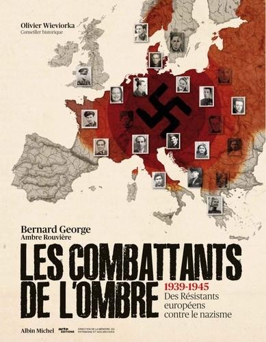 Bernard George et Ambre Rouvière - Les combattants de l'ombre - 1939-1945 Des résistants européens contre le nazisme.
