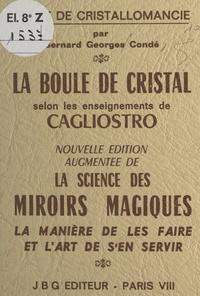 Bernard-Georges Condé - La boule de cristal selon les enseignements de Cagliostro : traité de cristallomancie - Augmenté de La science des miroirs magiques.