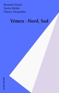 Bernard Gérard et Xavier Richer - Yémen : Nord, Sud.