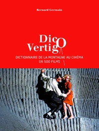 Bernard Germain - Dico Vertigo - Dictionnaire de la montagne au cinéma en 500 films.