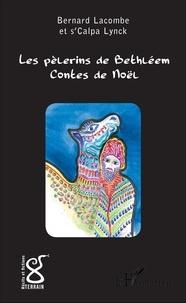 Bernard-Germain Lacombe et s'Calpa Lynck - Les pèlerins de Bethléem - Contes de Noël.