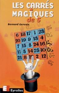 Bernard Gervais - Les carrés magiques de 5.