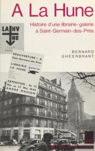 Bernard Gheerbrant et Françoise Bonnefoy - À la Hune - Histoire d'une librairie-galerie à Saint-Germain-des-Prés.