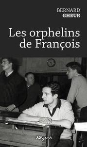 Bernard Gheur - Les orphelins de François.