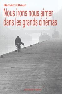 Bernard Gheur - Nous irons nous aimer dans les grands cinémas.