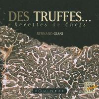 Bernard Giani - La truffe recettes de chefs.